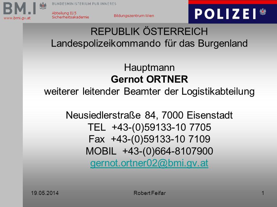 REPUBLIK ÖSTERREICH Landespolizeikommando für das Burgenland Hauptmann Gernot ORTNER weiterer leitender Beamter der Logistikabteilung Neusiedlerstraße 84, 7000 Eisenstadt TEL +43-(0)59133-10 7705 Fax +43-(0)59133-10 7109 MOBIL +43-(0)664-8107900 gernot.ortner02@bmi.gv.at