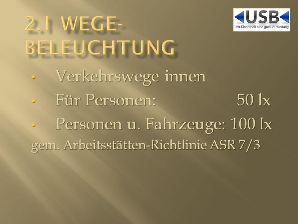 2.1 wege- Beleuchtung Verkehrswege innen Für Personen: 50 lx