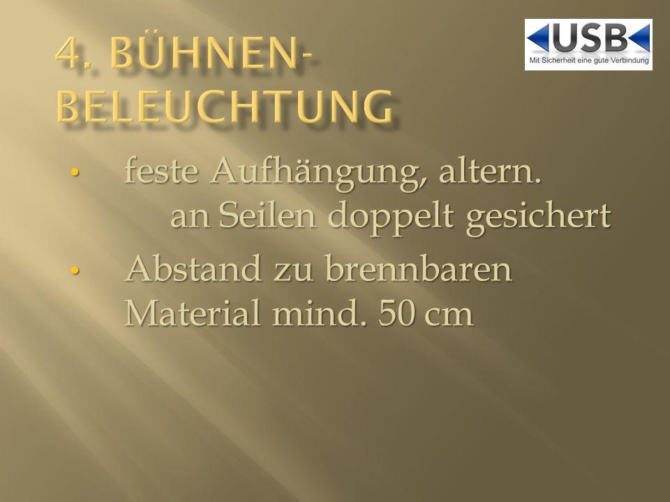 4. Bühnen- beleuchtung feste Aufhängung, altern. an Seilen doppelt gesichert.