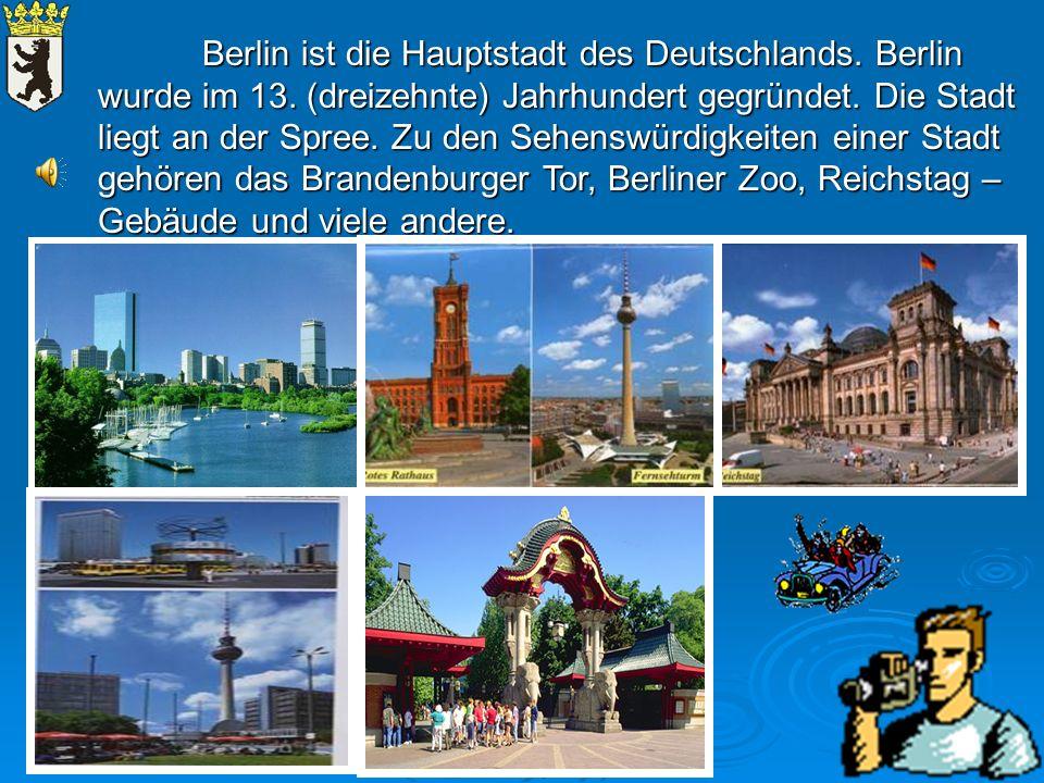 Berlin ist die Hauptstadt des Deutschlands. Berlin wurde im 13