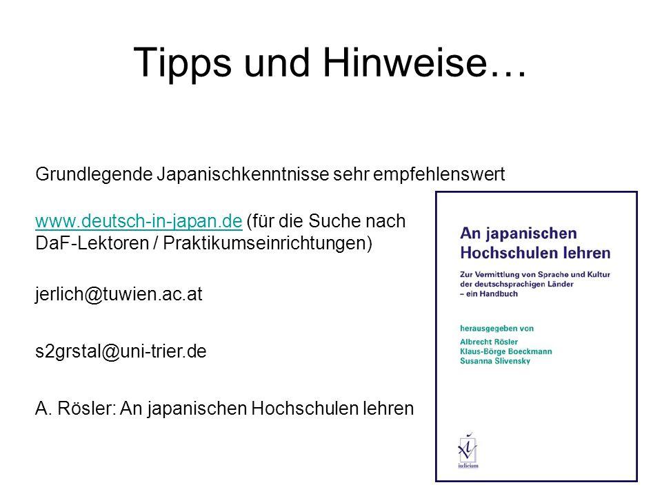 Tipps und Hinweise… Grundlegende Japanischkenntnisse sehr empfehlenswert. www.deutsch-in-japan.de (für die Suche nach.