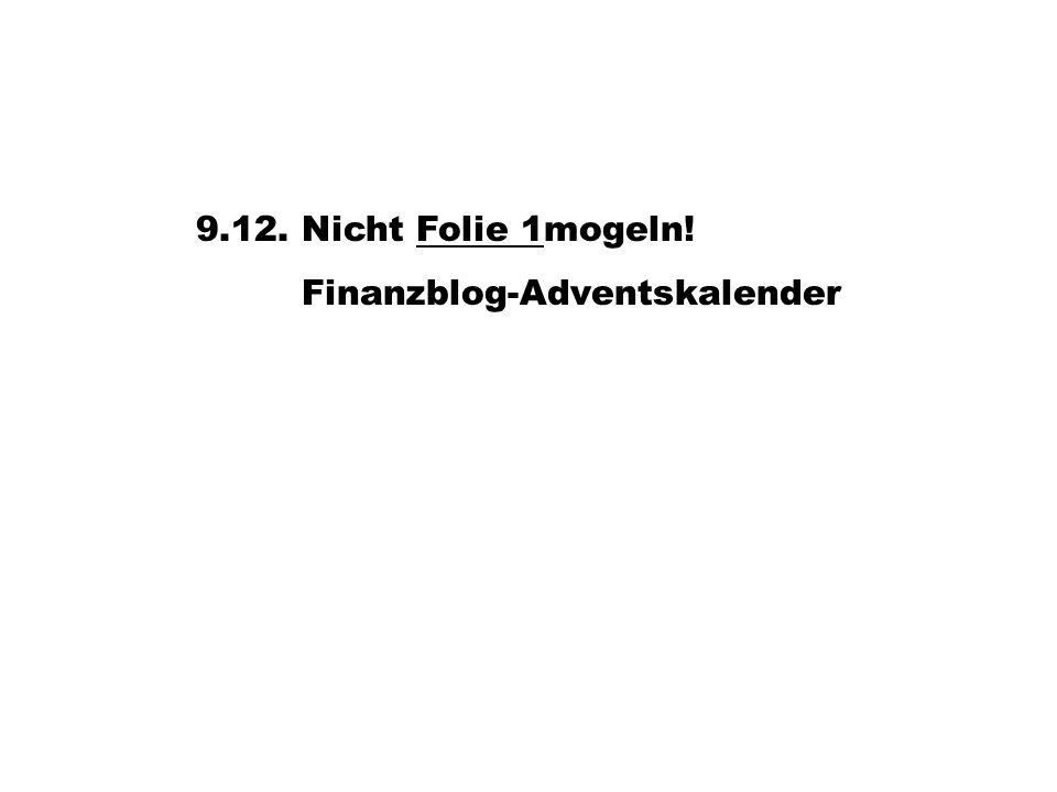 9.12. Nicht Folie 1mogeln! Finanzblog-Adventskalender