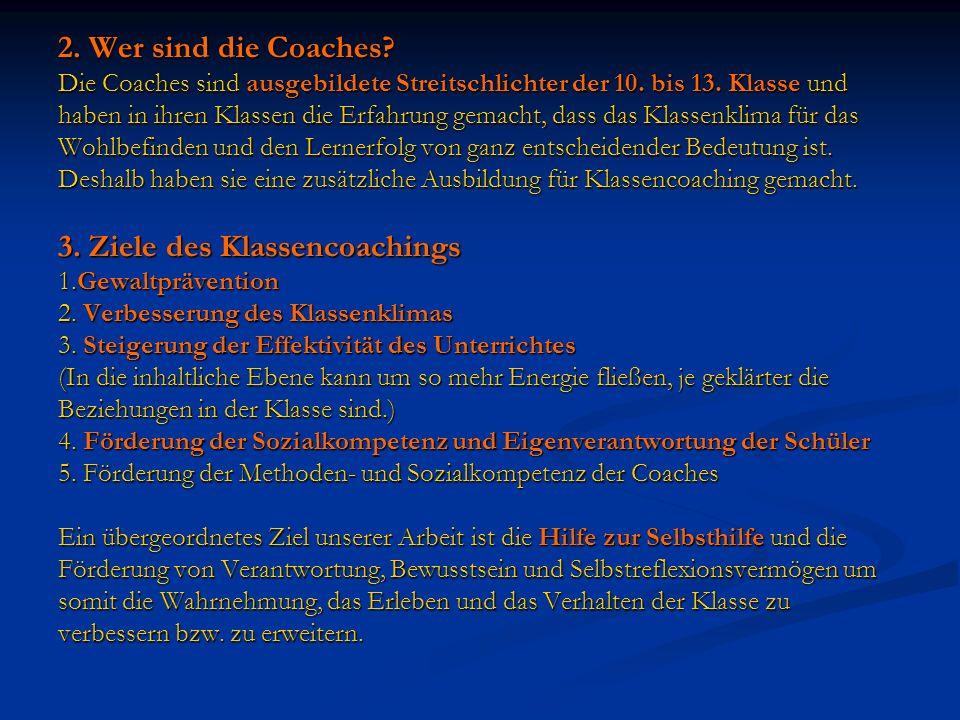 2. Wer sind die Coaches. Die Coaches sind ausgebildete Streitschlichter der 10.