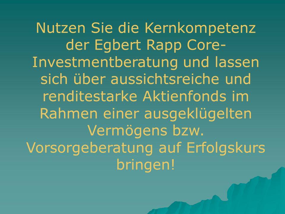 Nutzen Sie die Kernkompetenz der Egbert Rapp Core-Investmentberatung und lassen sich über aussichtsreiche und renditestarke Aktienfonds im Rahmen einer ausgeklügelten Vermögens bzw.