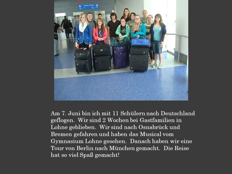 Am 7. Juni bin ich mit 11 Schülern nach Deutschland geflogen