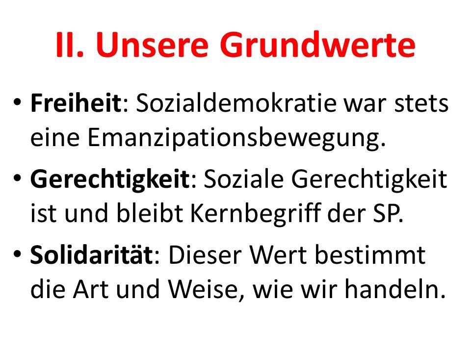 II. Unsere Grundwerte Freiheit: Sozialdemokratie war stets eine Emanzipationsbewegung.