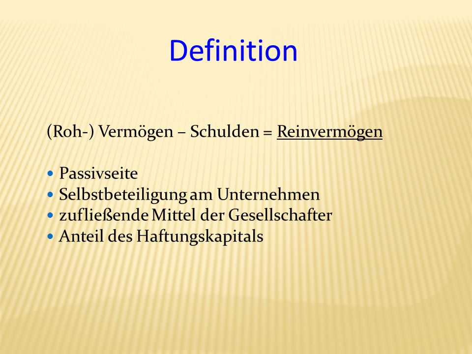 Definition (Roh-) Vermögen – Schulden = Reinvermögen Passivseite