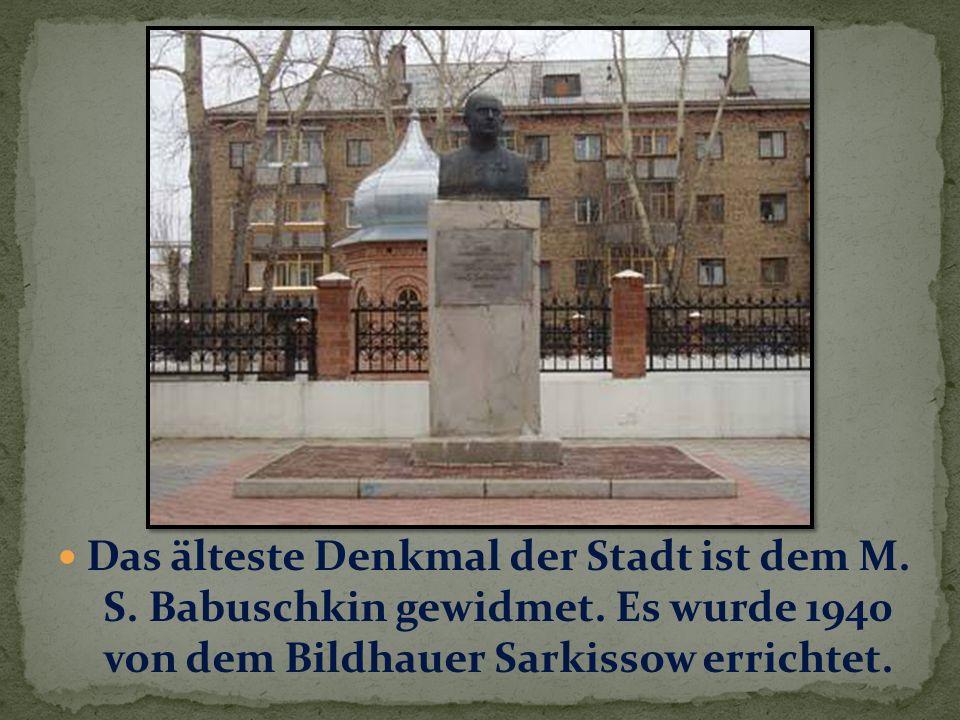 Das älteste Denkmal der Stadt ist dem M. S. Babuschkin gewidmet