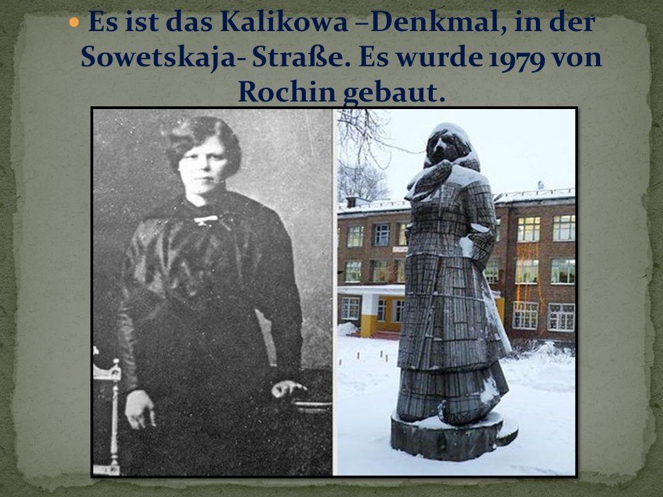 Es ist das Kalikowa –Denkmal, in der Sowetskaja- Straße