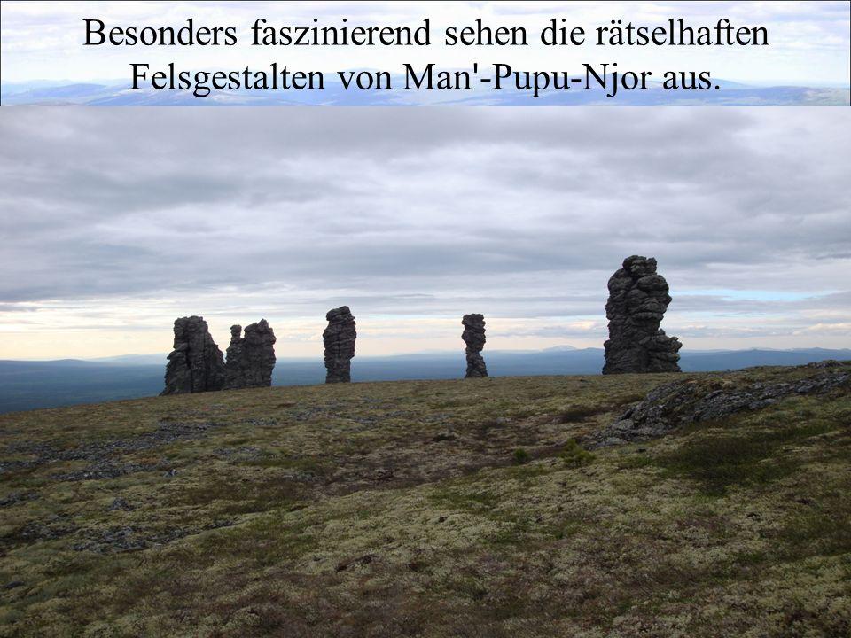 Besonders faszinierend sehen die rätselhaften Felsgestalten von Man -Pupu-Njor aus.