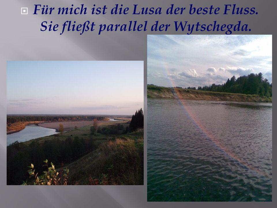 Für mich ist die Lusa der beste Fluss