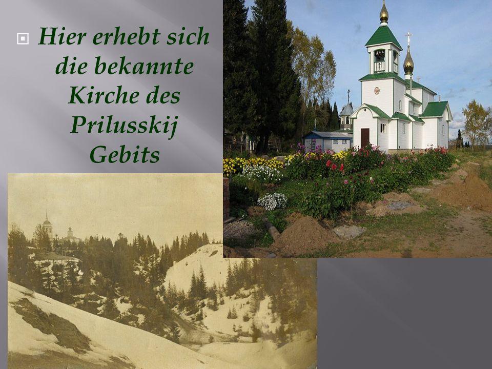 Hier erhebt sich die bekannte Kirche des Prilusskij Gebits