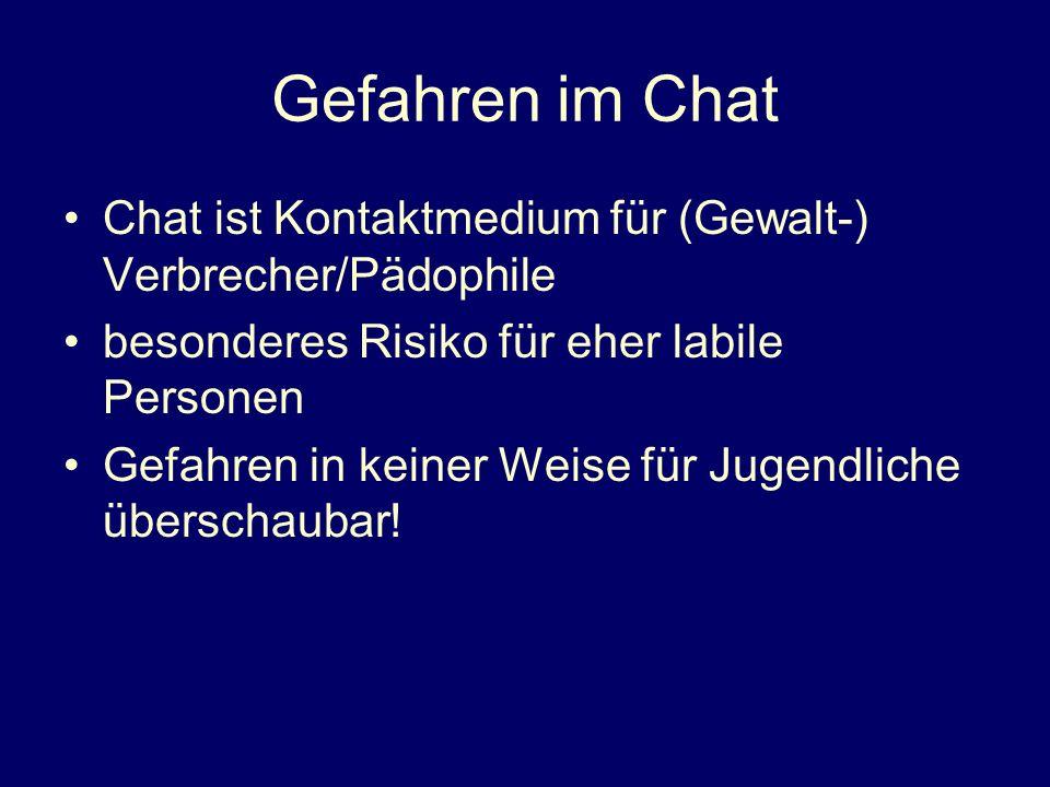 Gefahren im Chat Chat ist Kontaktmedium für (Gewalt-) Verbrecher/Pädophile. besonderes Risiko für eher labile Personen.
