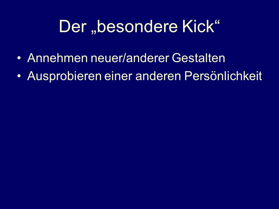 """Der """"besondere Kick Annehmen neuer/anderer Gestalten"""