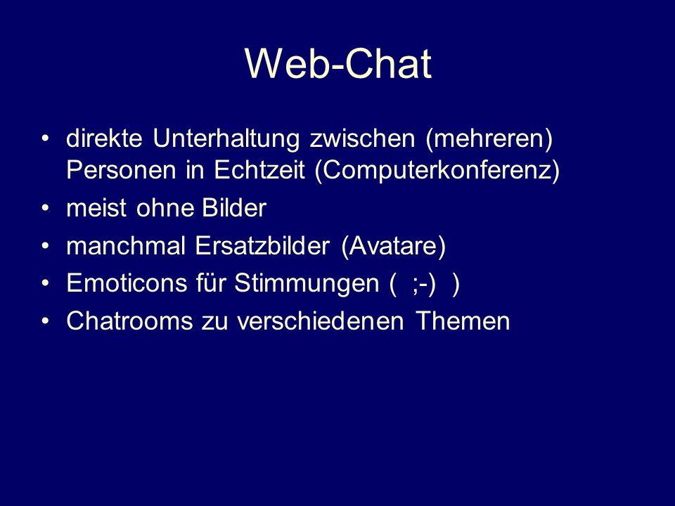 Web-Chat direkte Unterhaltung zwischen (mehreren) Personen in Echtzeit (Computerkonferenz) meist ohne Bilder.