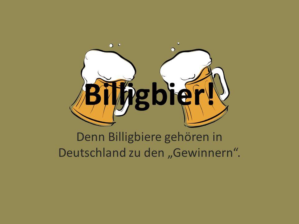 """Denn Billigbiere gehören in Deutschland zu den """"Gewinnern ."""