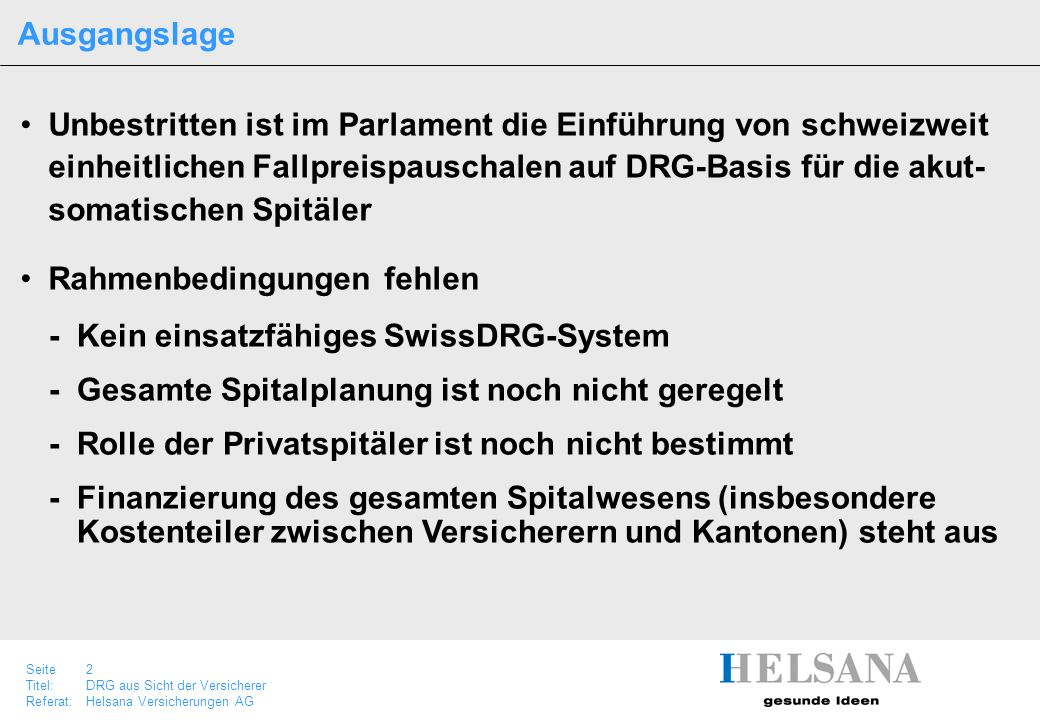 Ausgangslage Unbestritten ist im Parlament die Einführung von schweizweit. einheitlichen Fallpreispauschalen auf DRG-Basis für die akut-