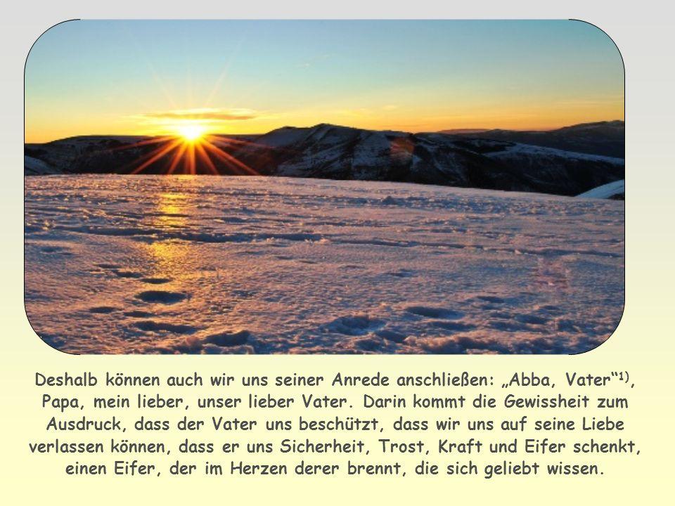"""Deshalb können auch wir uns seiner Anrede anschließen: """"Abba, Vater 1), Papa, mein lieber, unser lieber Vater."""