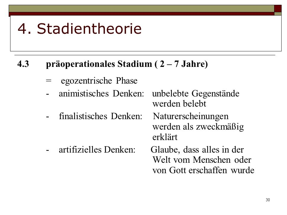 4. Stadientheorie 4.3 präoperationales Stadium ( 2 – 7 Jahre)