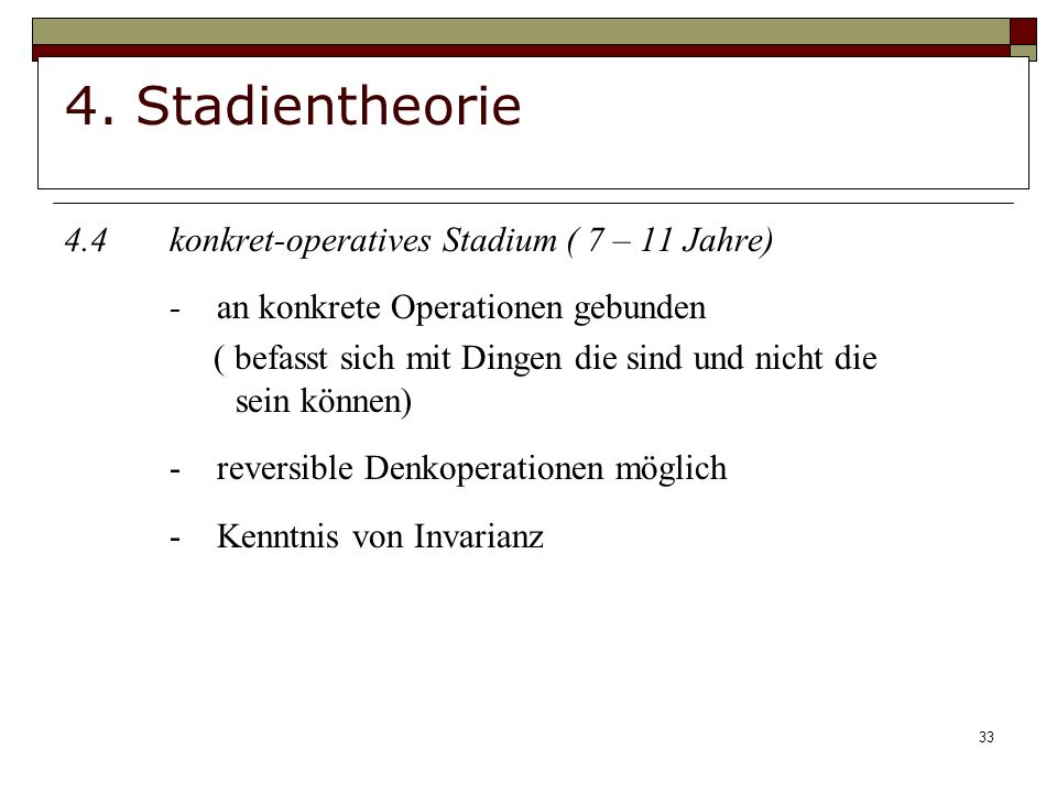 4. Stadientheorie 4.4 konkret-operatives Stadium ( 7 – 11 Jahre)