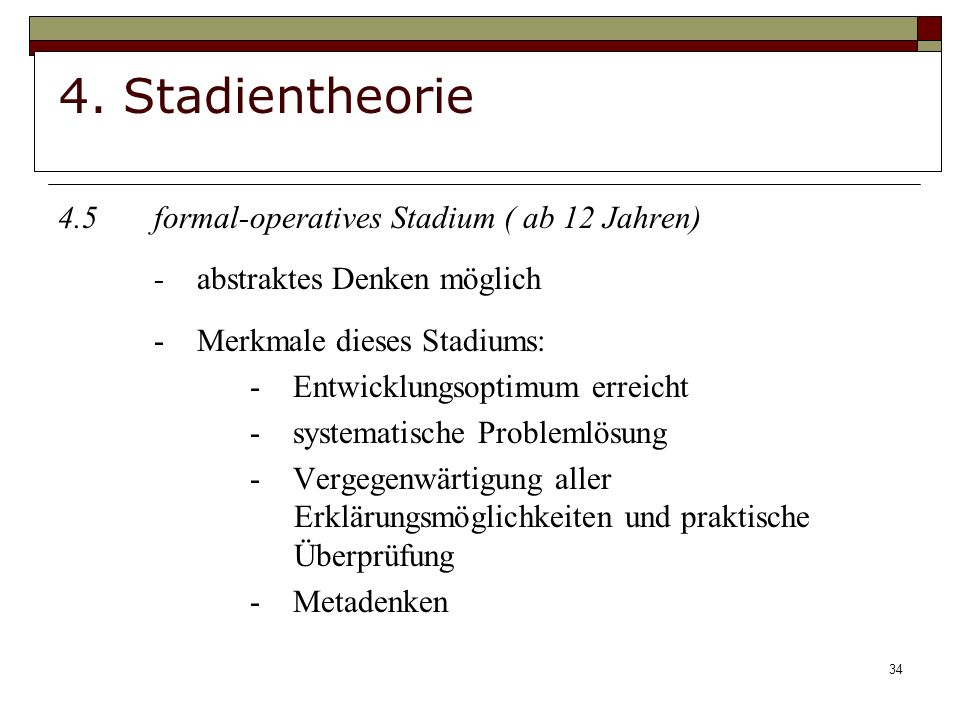4. Stadientheorie 4.5 formal-operatives Stadium ( ab 12 Jahren)