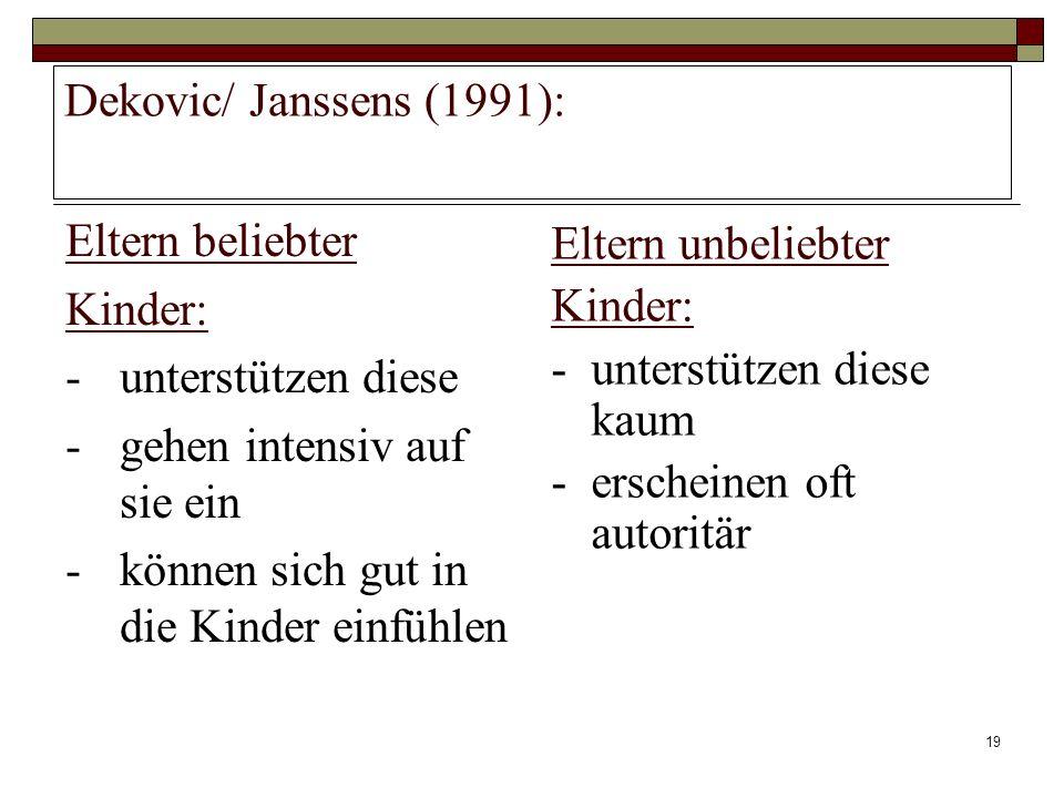 Dekovic/ Janssens (1991): Eltern beliebter. Kinder: - unterstützen diese. - gehen intensiv auf sie ein.