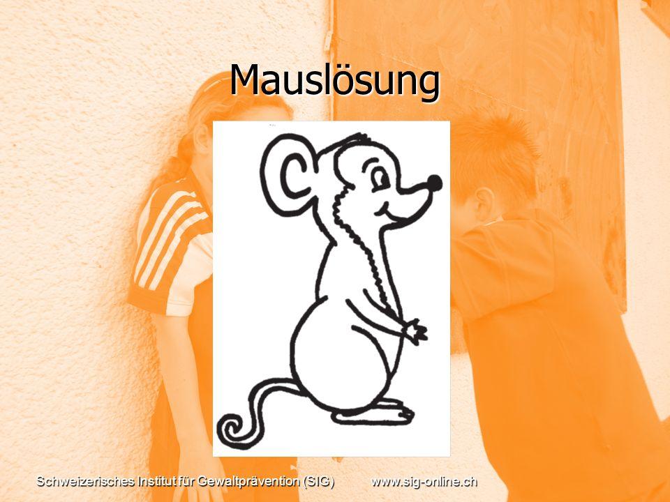 Mauslösung Schweizerisches Institut für Gewaltprävention (SIG) www.sig-online.ch