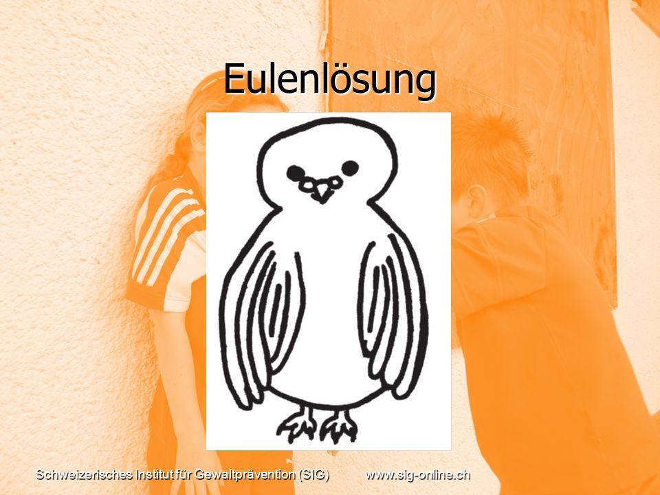 Eulenlösung Schweizerisches Institut für Gewaltprävention (SIG) www.sig-online.ch