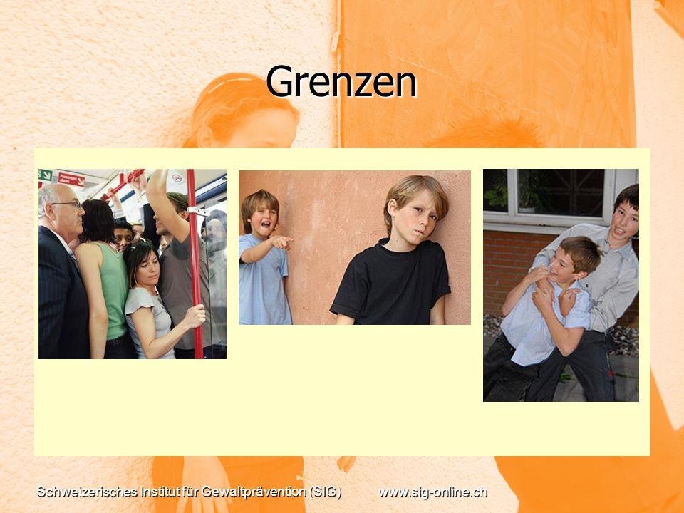 Grenzen Schweizerisches Institut für Gewaltprävention (SIG) www.sig-online.ch