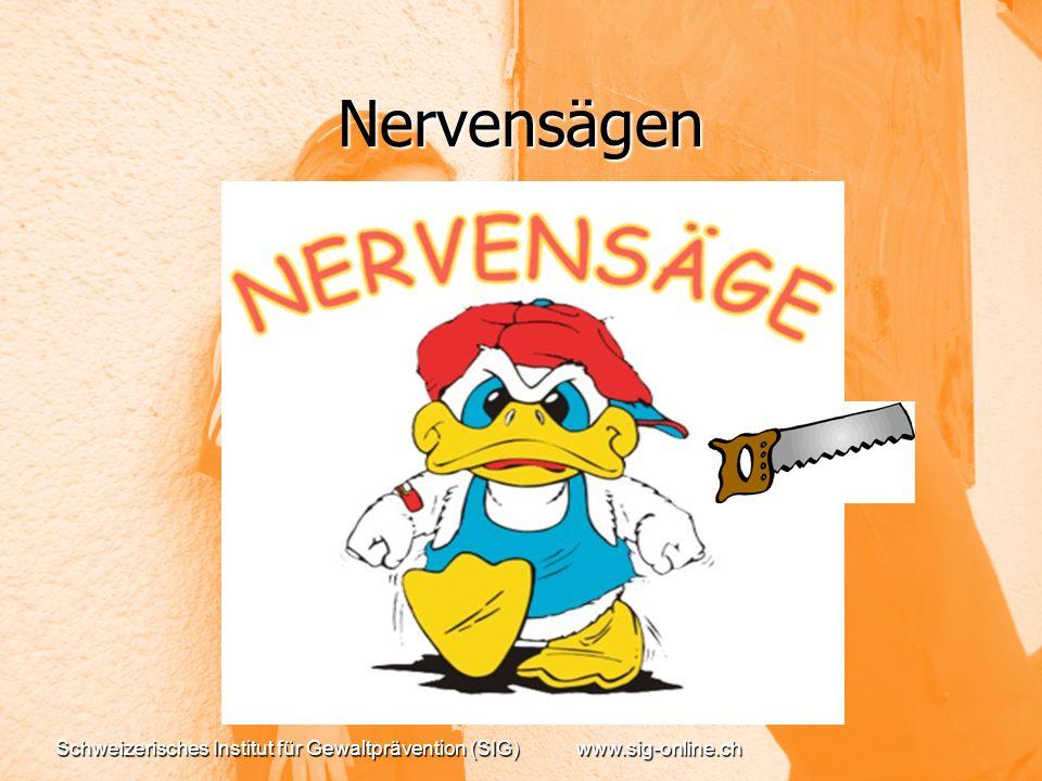 Nervensägen Schweizerisches Institut für Gewaltprävention (SIG) www.sig-online.ch