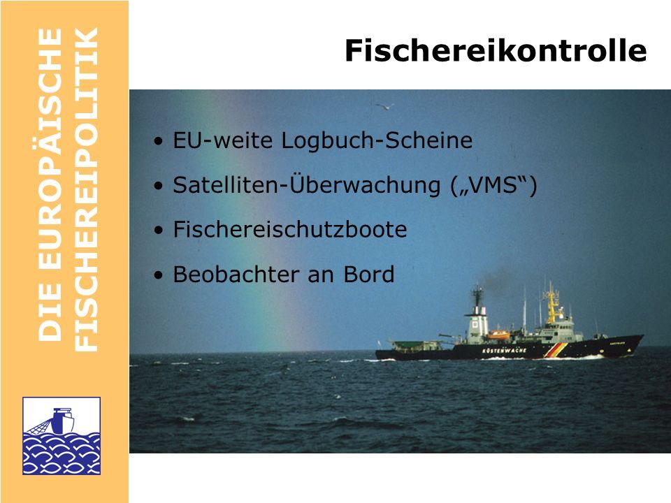 Fischereikontrolle DIE EUROPÄISCHE FISCHEREIPOLITIK