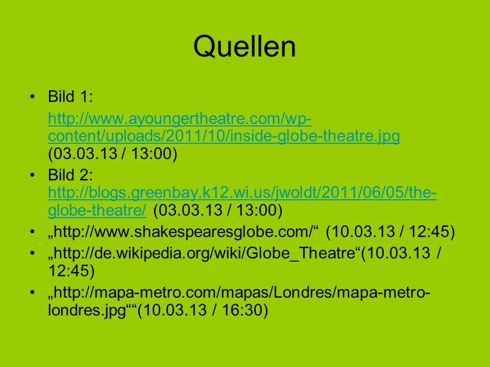 Quellen Bild 1: http://www.ayoungertheatre.com/wp-content/uploads/2011/10/inside-globe-theatre.jpg (03.03.13 / 13:00)