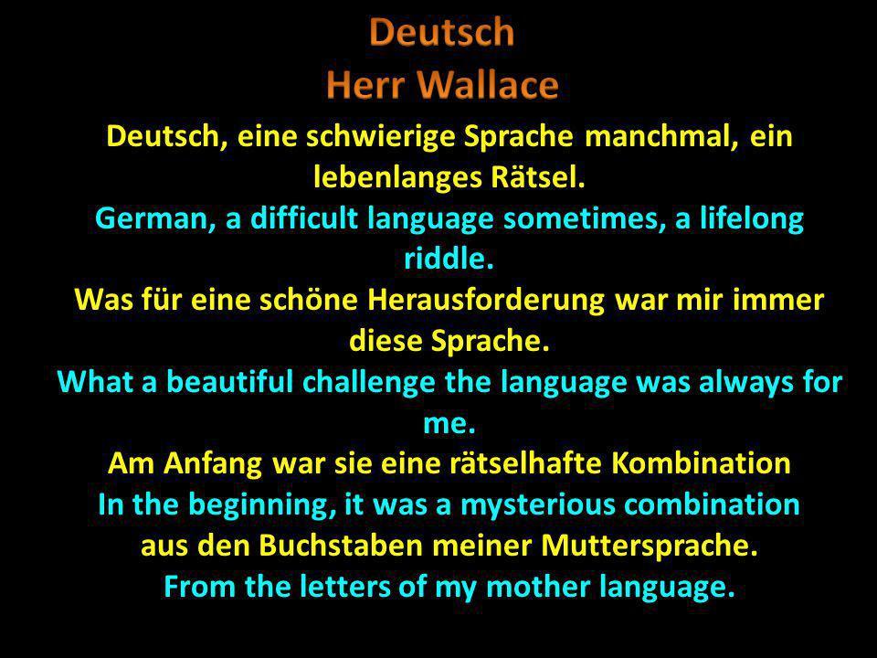 Deutsch Herr Wallace. Deutsch, eine schwierige Sprache manchmal, ein lebenlanges Rätsel. German, a difficult language sometimes, a lifelong riddle.