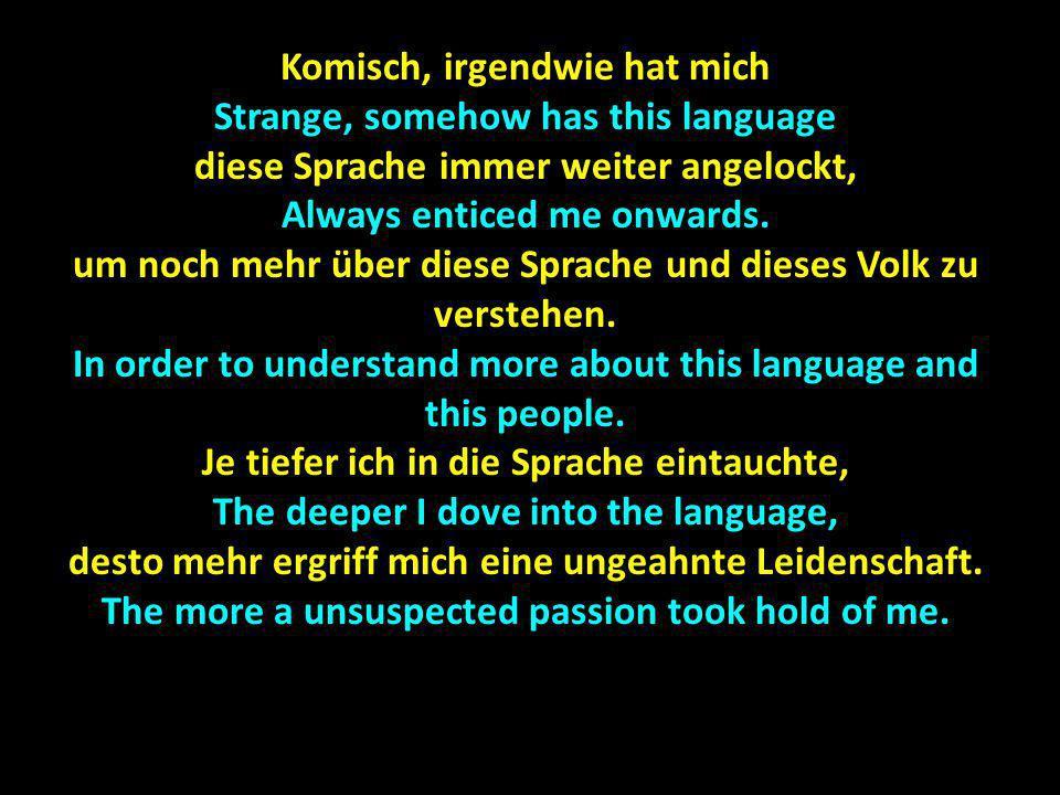 Komisch, irgendwie hat mich Strange, somehow has this language