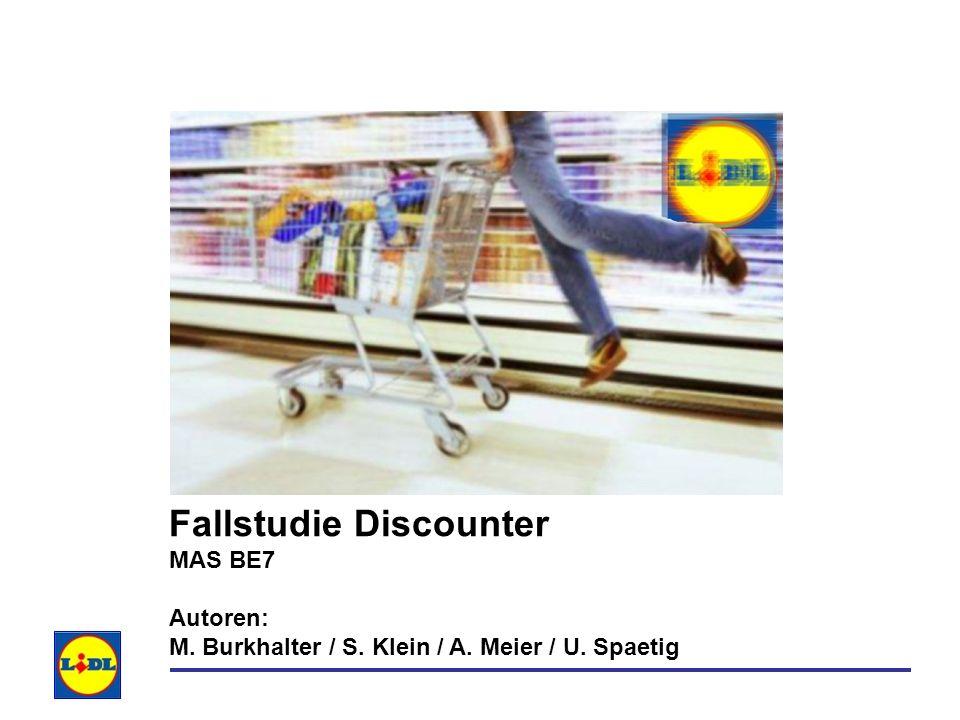 Fallstudie Discounter MAS BE7 Autoren: M. Burkhalter / S. Klein / A