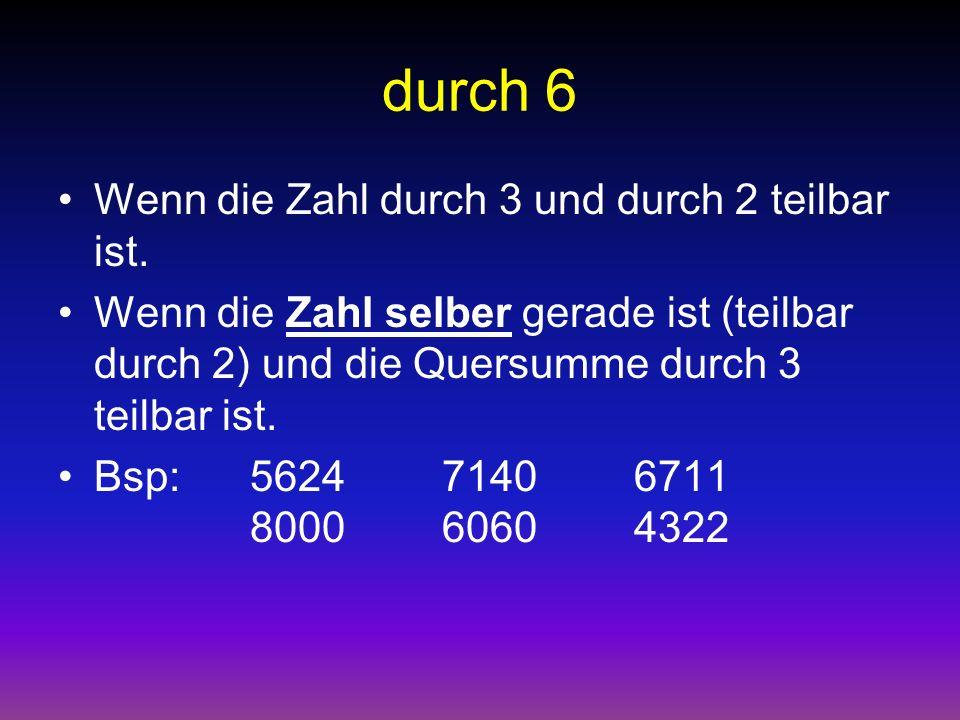 durch 6 Wenn die Zahl durch 3 und durch 2 teilbar ist.