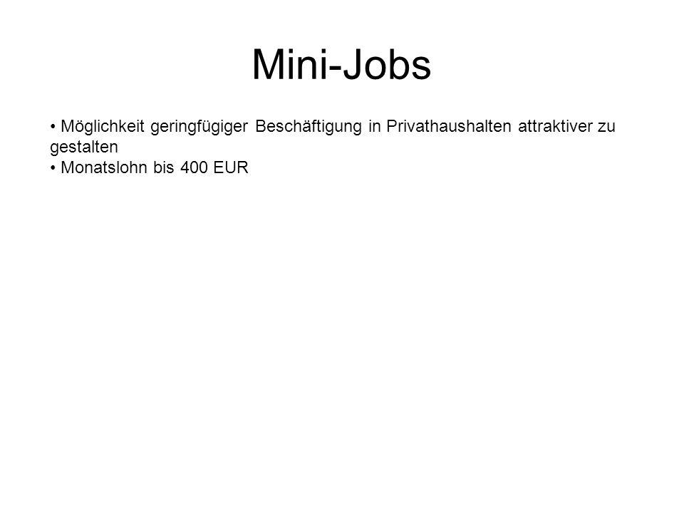 Mini-Jobs Möglichkeit geringfügiger Beschäftigung in Privathaushalten attraktiver zu gestalten.