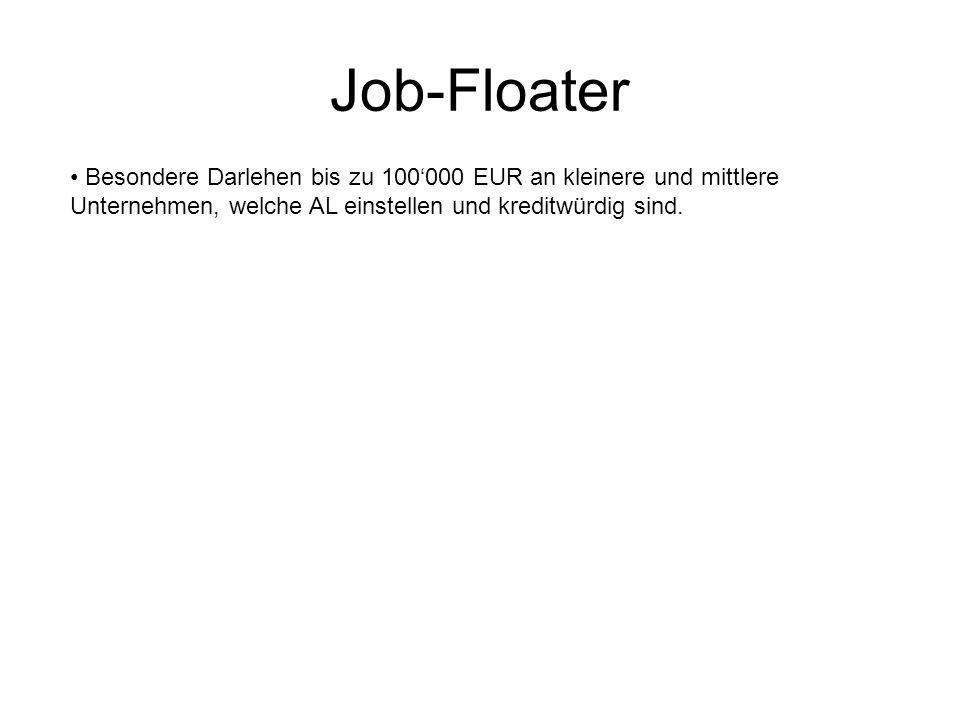 Job-Floater Besondere Darlehen bis zu 100'000 EUR an kleinere und mittlere Unternehmen, welche AL einstellen und kreditwürdig sind.