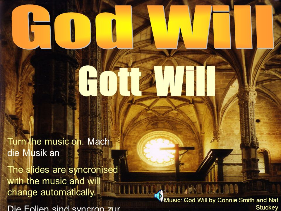 Gott Will God Will Turn the music on. Mach die Musik an