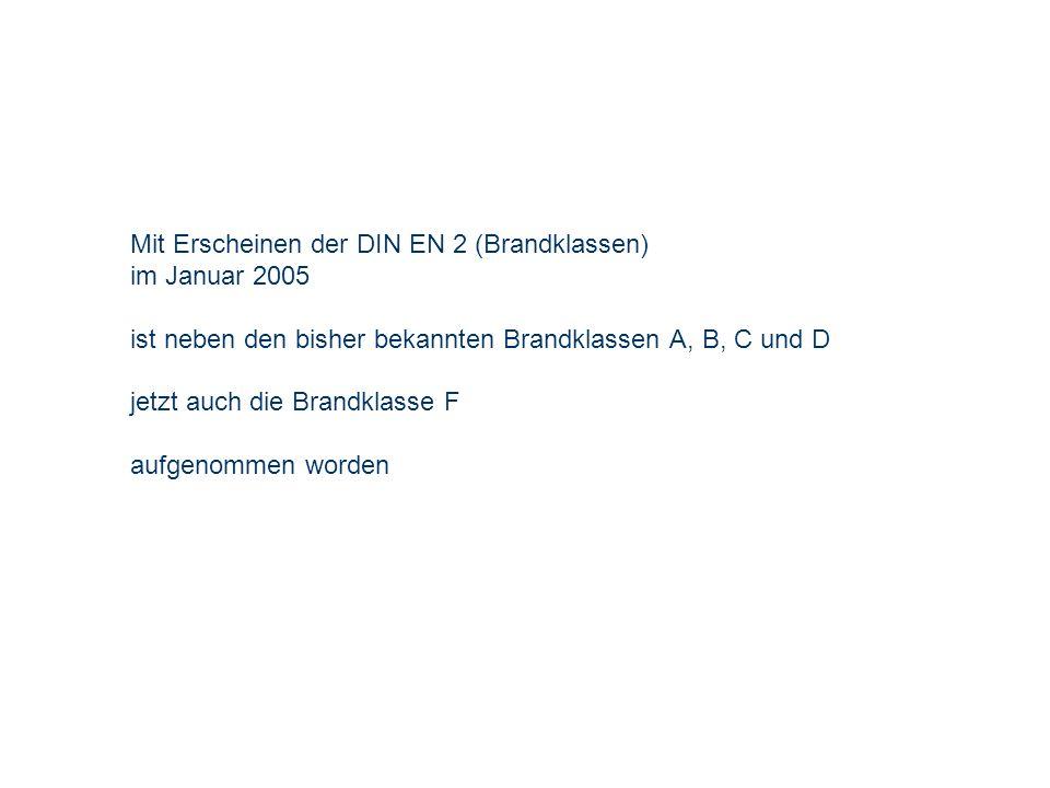 Mit Erscheinen der DIN EN 2 (Brandklassen) im Januar 2005 ist neben den bisher bekannten Brandklassen A, B, C und D jetzt auch die Brandklasse F aufgenommen worden