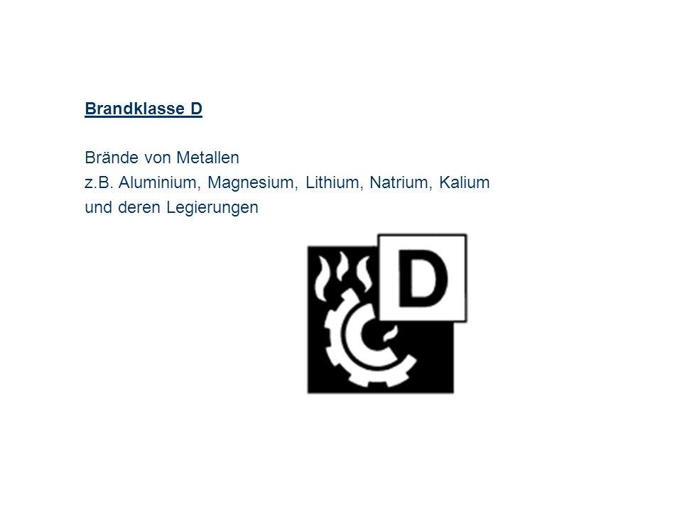 Brandklasse D Brände von Metallen. z.B. Aluminium, Magnesium, Lithium, Natrium, Kalium.