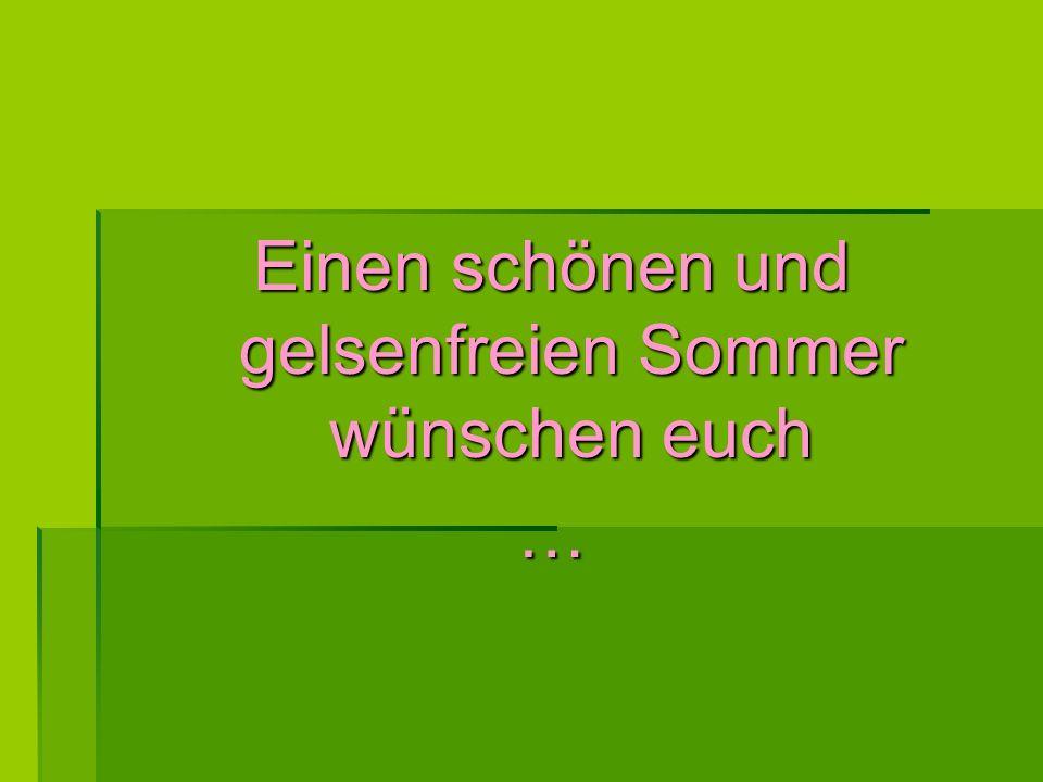 Einen schönen und gelsenfreien Sommer wünschen euch