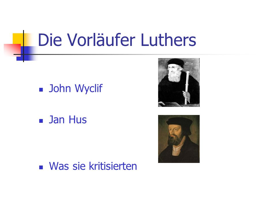 Die Vorläufer Luthers John Wyclif Jan Hus Was sie kritisierten