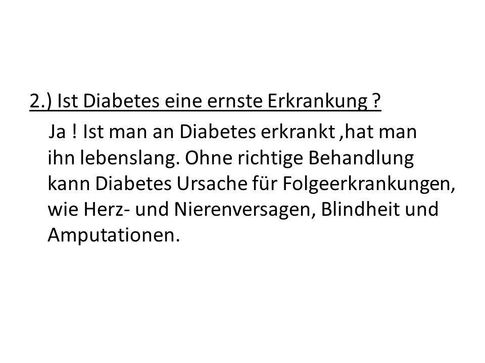 2. ) Ist Diabetes eine ernste Erkrankung. Ja