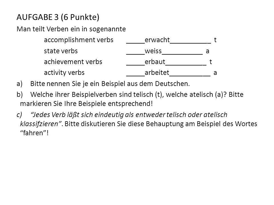 AUFGABE 3 (6 Punkte) Man teilt Verben ein in sogenannte
