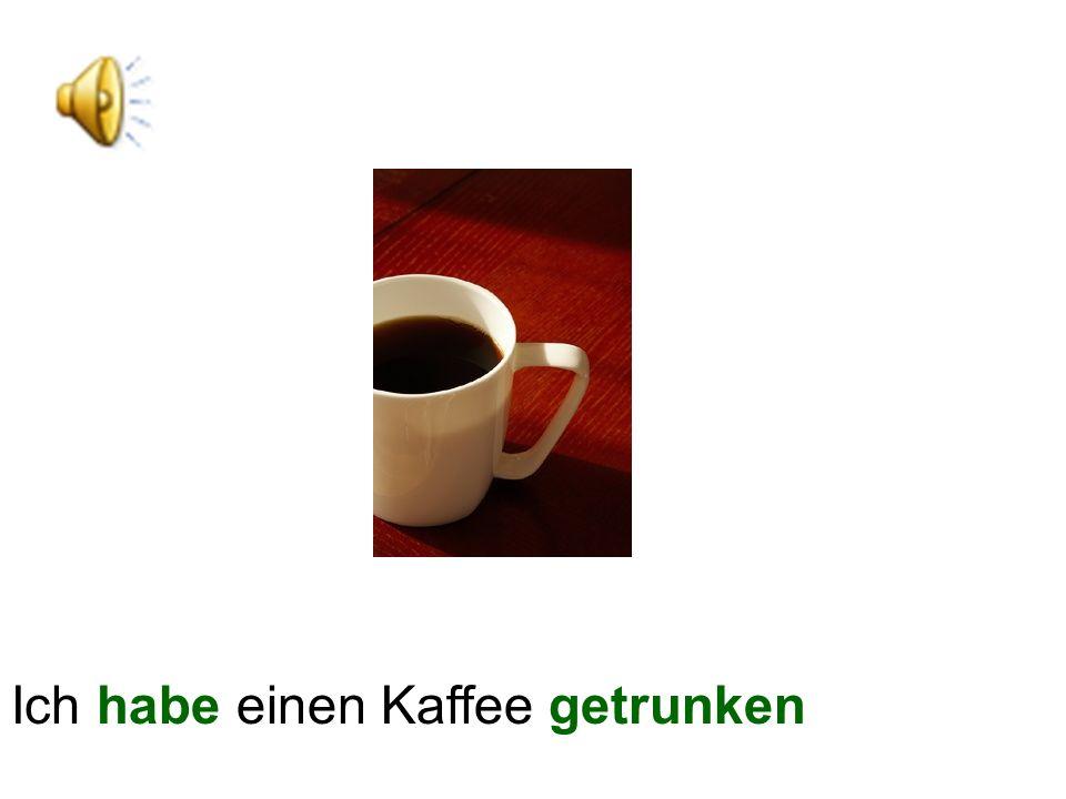 Ich habe einen Kaffee getrunken