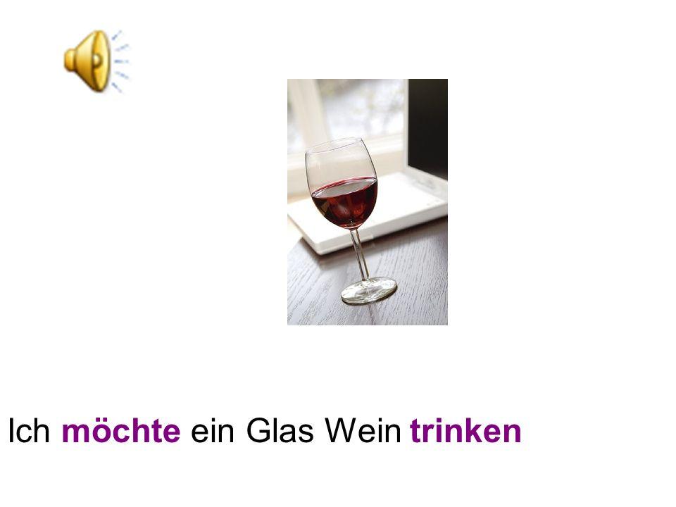 Ich möchte ein Glas Wein trinken