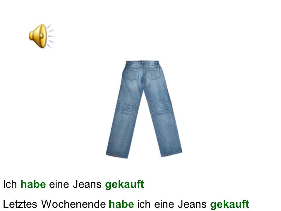 Ich habe eine Jeans gekauft