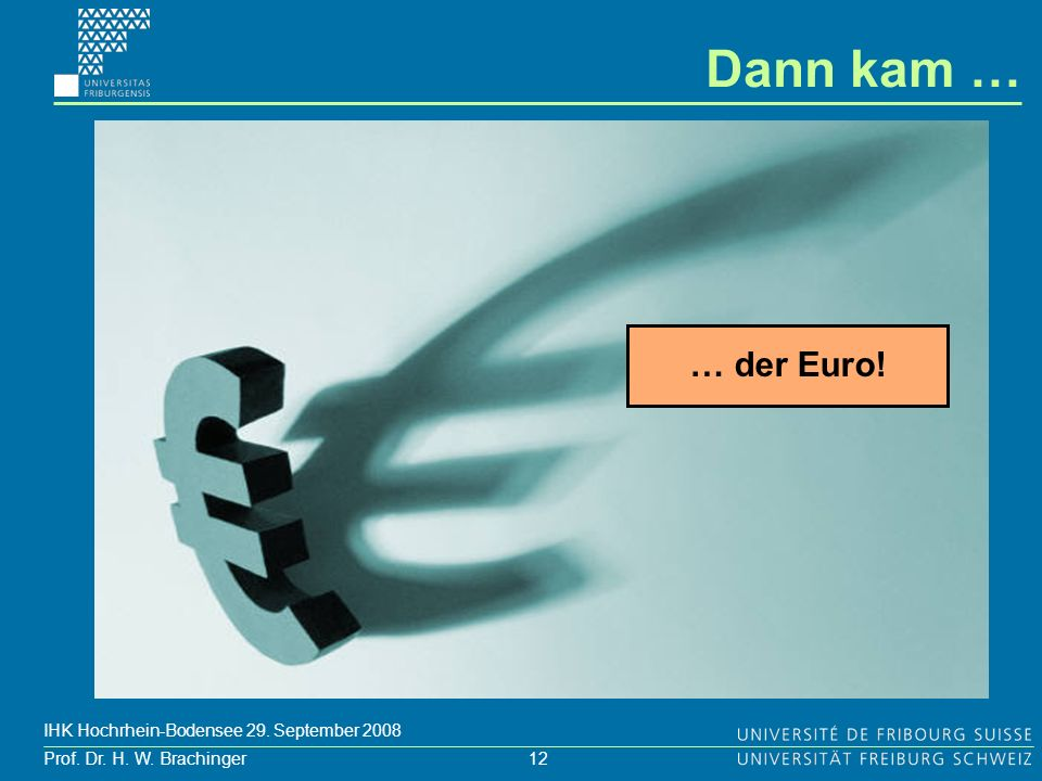 Dann kam … … der Euro! IHK Hochrhein-Bodensee 29. September 2008