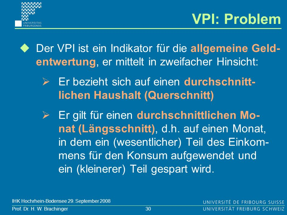 VPI: Problem Der VPI ist ein Indikator für die allgemeine Geld-entwertung, er mittelt in zweifacher Hinsicht: